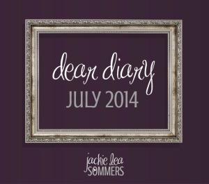 Dear Diary July 2014