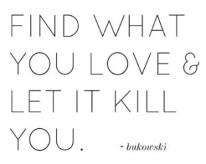 find-what-you-love-and-let-it-kill-you67